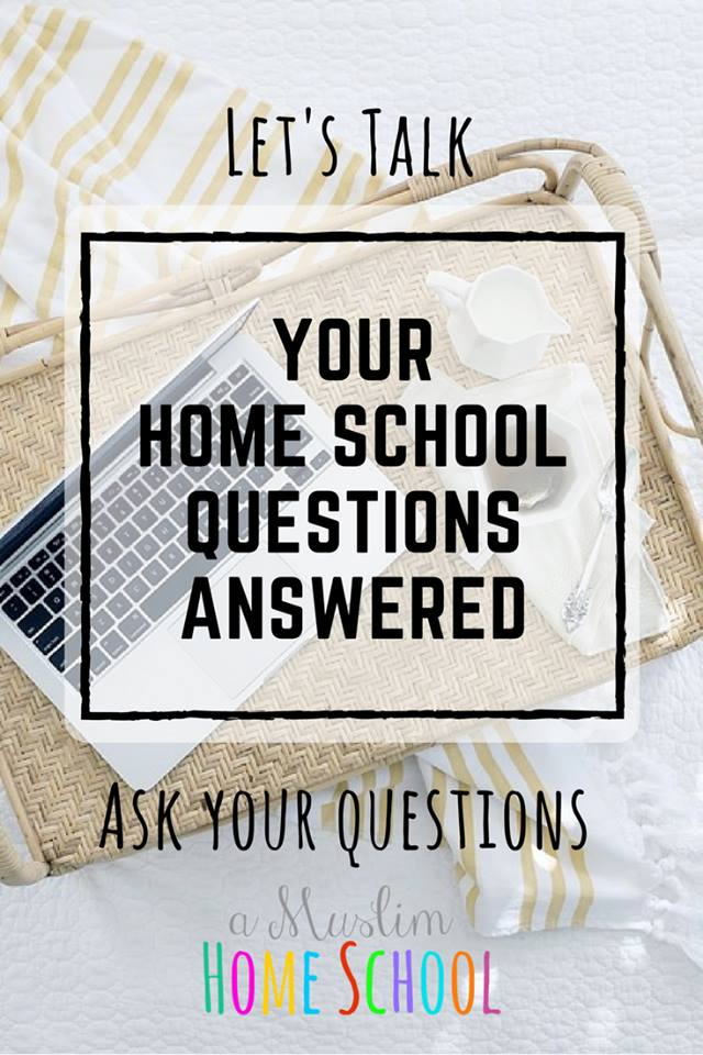 Let's talk -Your home school questions answered over on a Muslim Home School
