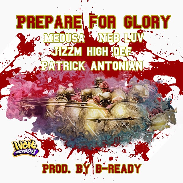 "West Coast Kreations (WCK) Records Presents: ""Prepare For Glory"" Produced by B-Ready. Featuring Medusa, Neb Luv, Jizzm High Definition, & Patrick Antonian"