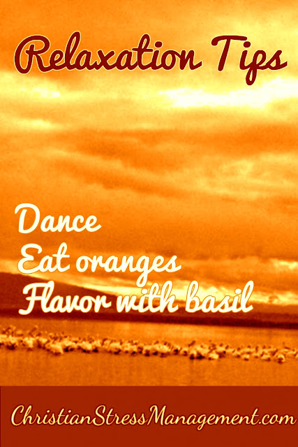 Relaxation Tips: Dance, Eat oranges, Flavor with basil