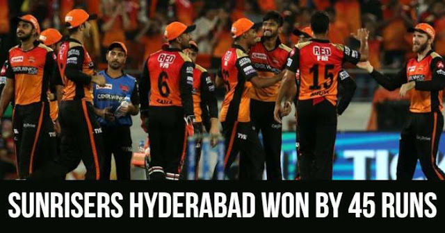 Sunrisers Hyderabad won by 45 Runs