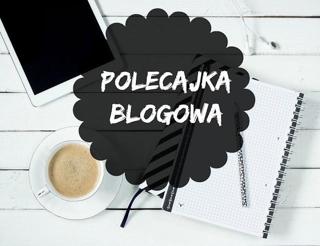 Blogi warte cztania. Polecajka blogowa #2