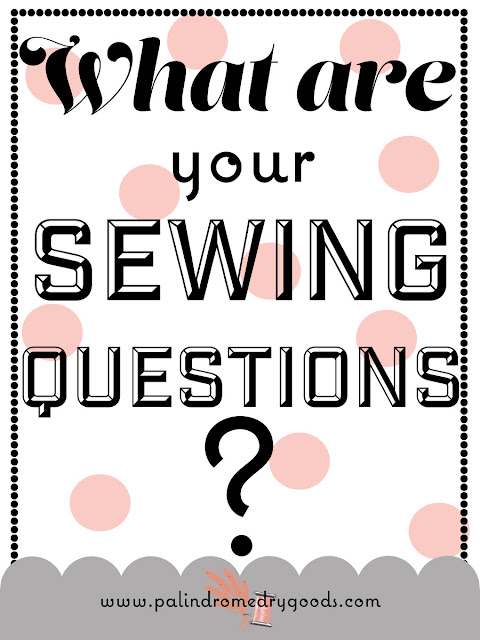 Palindrome Dry Goods: Ask me your Sewing Questions!