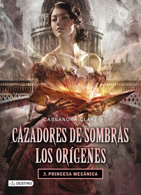 Cazadores de sombras, Princesa mecánica, reseña, opinión, crítica, Cassandra Clare, Editorial Destino, Los orígenes, The infernal devices, Los artefactos infernales, tercer libro