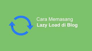 Cara Memasang Lazy Load Di Blogger