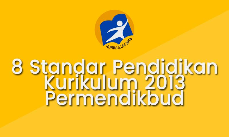 8 Standar Pendidikan Kurikulum 2013 Permendikbud