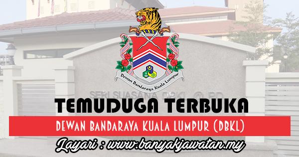 Temuduga Terbuka 2017 di Dewan Bandaraya Kuala Lumpur (DBKL) www.banyakjawatan.my