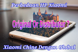 Perbedaan ROM Xiaomi China Original Dengan Rom Global Distributor (Non Original)