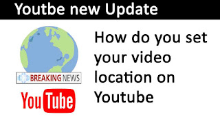 How do you set your video location on You tube YT new Update