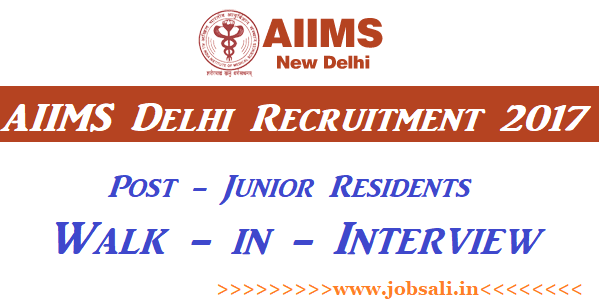 AIIMS Vacancy 2017, AIIMS Junior Resident Recruitment 2017, AIIMS Walk In Interview