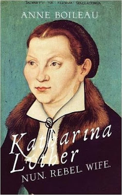 Blog Tour ~ Review: Katharina Luther: Nun, Rebel, Wife by Anne Boileau