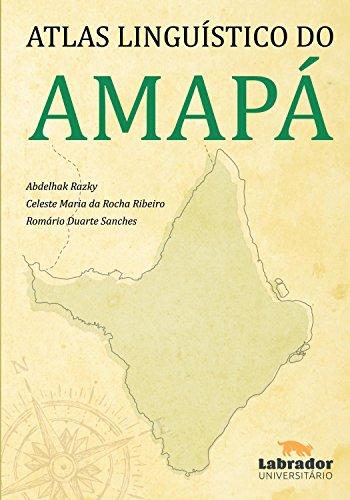 Atlas Linguístico do Amapá - Abdelhak Razky, Celeste Maria da Rocha Ribeiro, Romário Duarte Sanches