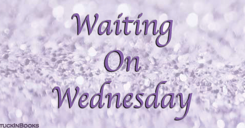 Waiting On Wednesday ~ 6/13/18