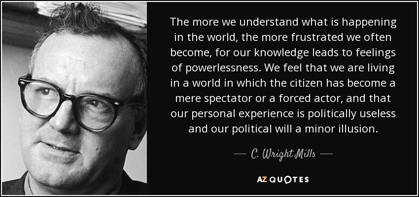 c wright mills C wright mills, the radical columbia university sociologist who died 50 years  ago (march 20, 1962) at age 45, would have loved occupy wall.