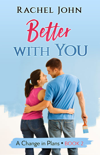 Better With You (A Change in Plans Book 2) by Rachel John