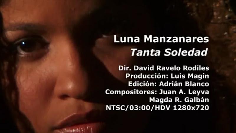 Luna Manzanares - ¨Tanta soledad¨ - Videoclip - Dirección: David Ravelo Rodiles. Portal Del Vídeo Clip Cubano