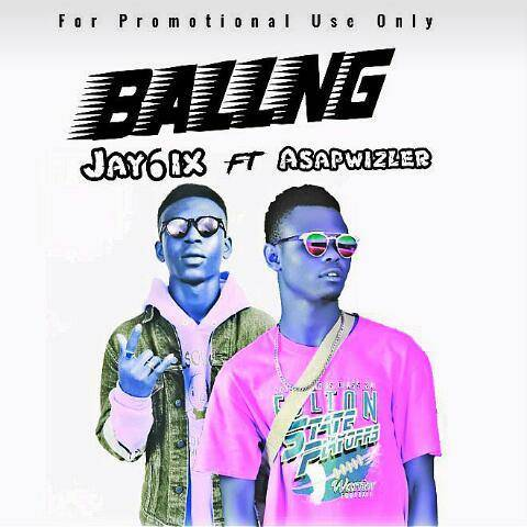DOWNLOAD MP3: Jay6ix Ft Asapwizler - Balling
