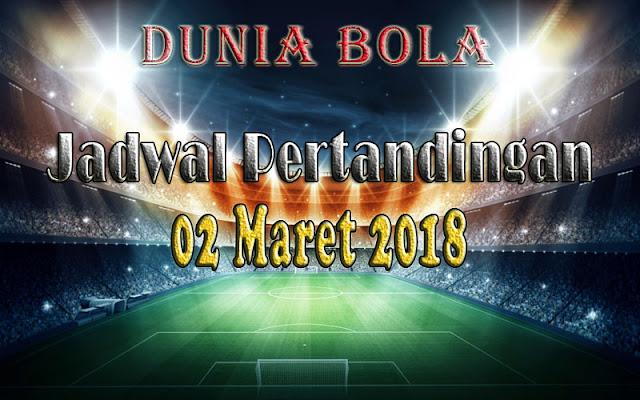 Jadwal Pertandingan Sepak Bola Tanggal 02 Maret 2018