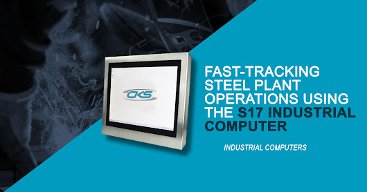 Fast-Tracking Steel Plant Operations Using the S17 Industrial Computer