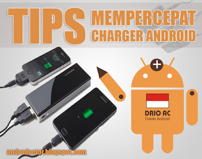 Tips Ampuh mempercepat charger Android - Drio AC, Dokter Android