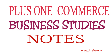 PLUS ONE BUSINESS STUDIES NOTES - Hse Here
