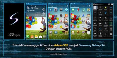 Tutorial Cara mengganti Tampilan Advan S5E menjadi samsung Galaxy S4 dengan Custom ROM