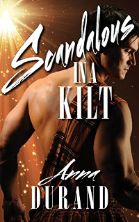 Scandalous in a Kilt (Hot Scots Book 3) by Anna Durand