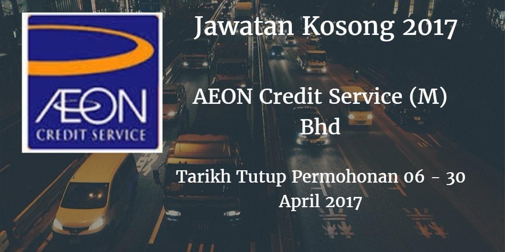 Jawatan Kosong AEON Credit Service (M) Bhd 06 - 30 April 2017