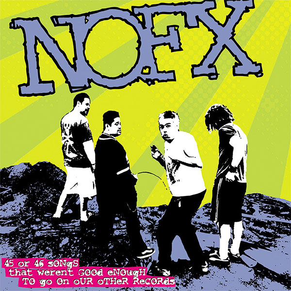 """NOFX's """"45 Or 46 Songs That Weren't Good Enough To Go On Our Other Records"""" turns 17 years old today"""