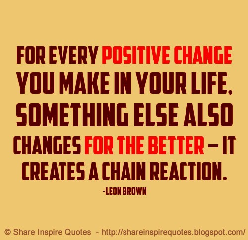 Funny Quotes About Life Changes: For Every Positive Change You Make In Your Life, Something