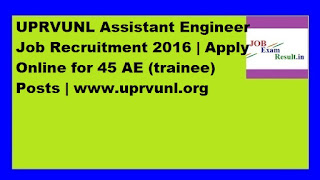 UPRVUNL Assistant Engineer Job Recruitment 2016 | Apply Online for 45 AE (trainee) Posts | www.uprvunl.org