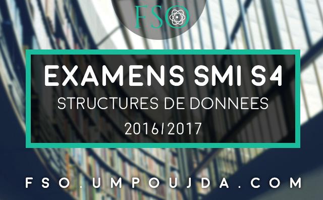 SMI S4 : Examens Corrigés Structures de Données 2016/2017