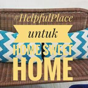 #HelpfulPlace untuk Home Sweet Home