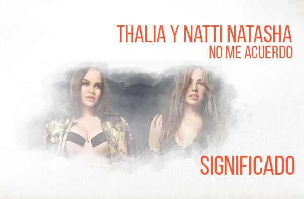 No Me Acuerdo significado de la canción Thalía Natti Natasha.