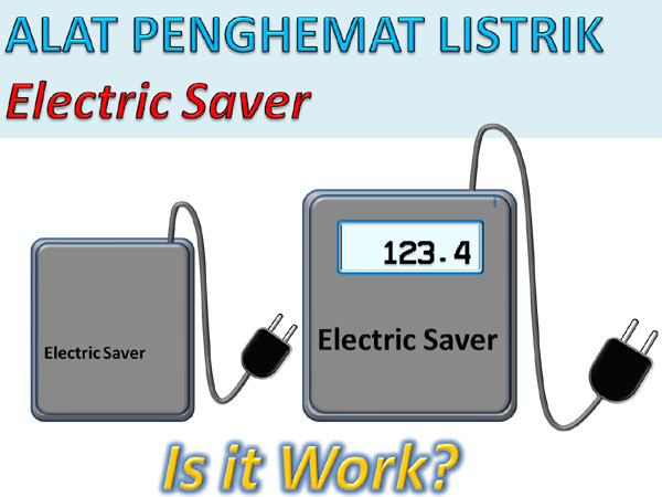 Akan menghemat dan mengurangi tagihan listrik Benarkah Alat Penghemat Listrik, dapat mengurangi Tagihan Listrik?