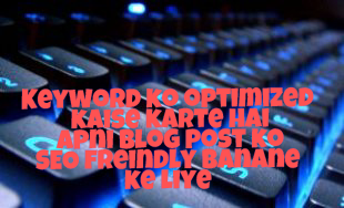 Keyword-ko-optimized-kaise-karte-hai-apni-blog-post-ko-SEO-freindly-banane-ke-liye