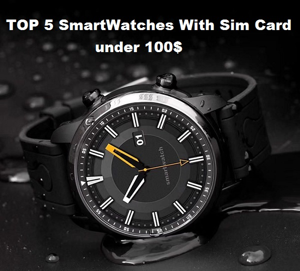 TOP 5 Standalone SmartWatches With Sim Card To Buy in 2019 (under 100$)