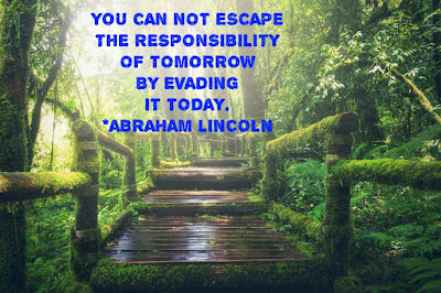 YOU CAN NOT ESCAPE  THE RESPONSIBILITY  OF TOMORROW  BY EVADING  IT TODAY.