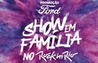 Promoção Ford Show em Família no Rock in Rio fordpromocao.com.br