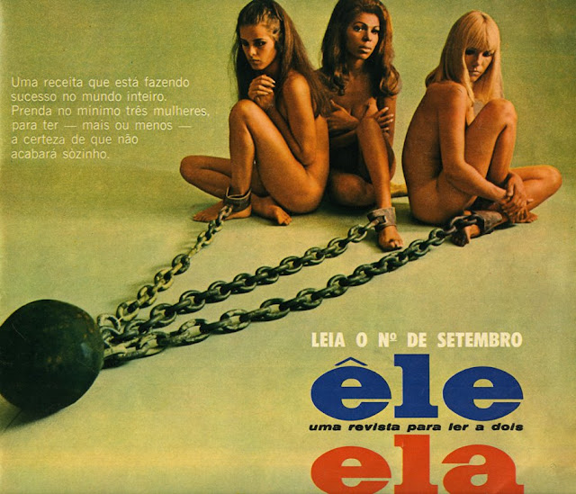 Propaganda da Revista Ele Ela veiculada nos anos 60 onde apresentava três mulheres acorrentadas.