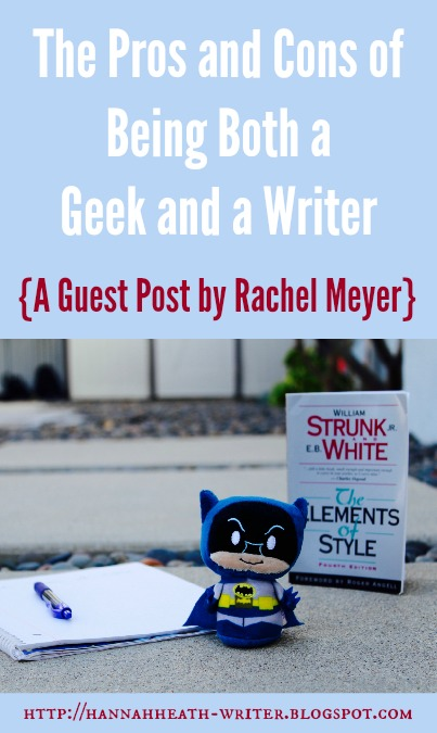 The Hannah Heath: The Pros and Cons of Being Both a Geek and a Writer: A Guest Post by Rachel Meyer