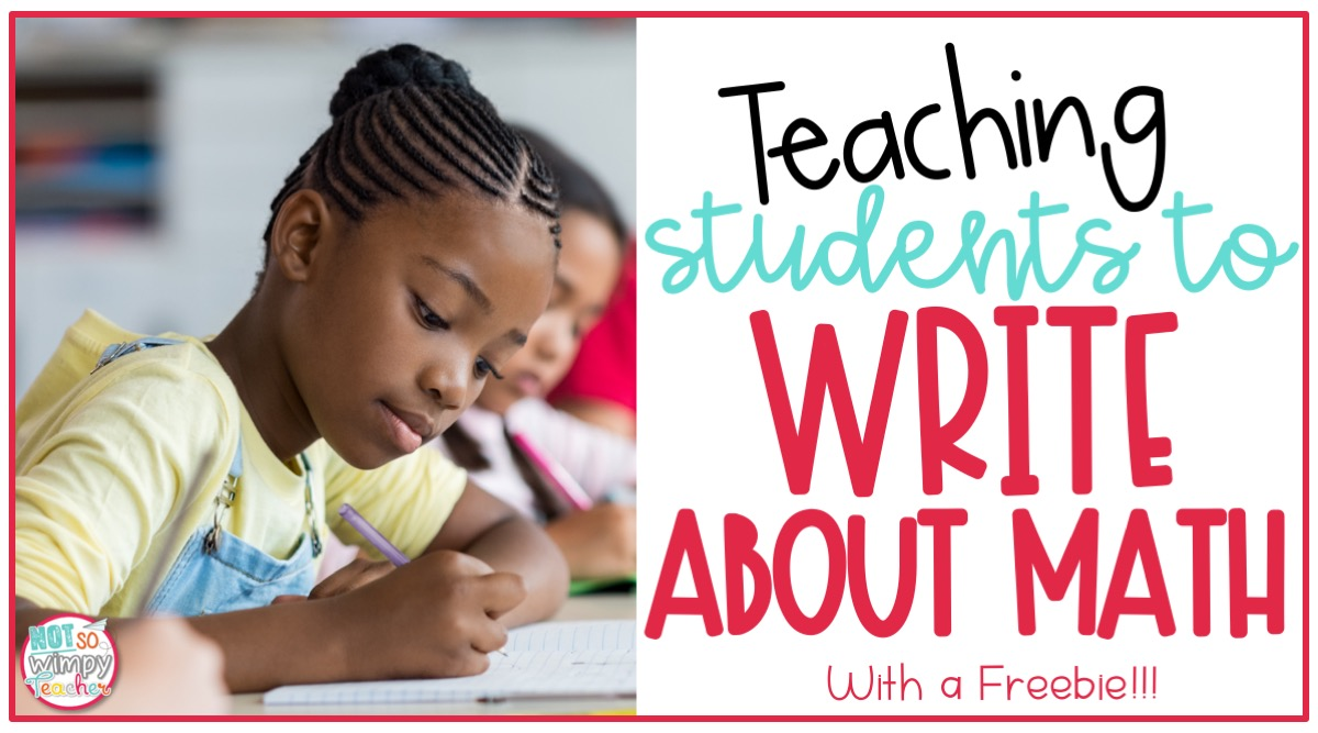 how to teach students to write about math  not so wimpy