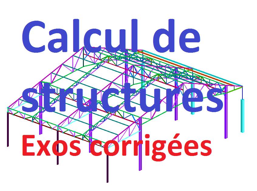 Calcul de structures et ouvrages exercices corrigées ...