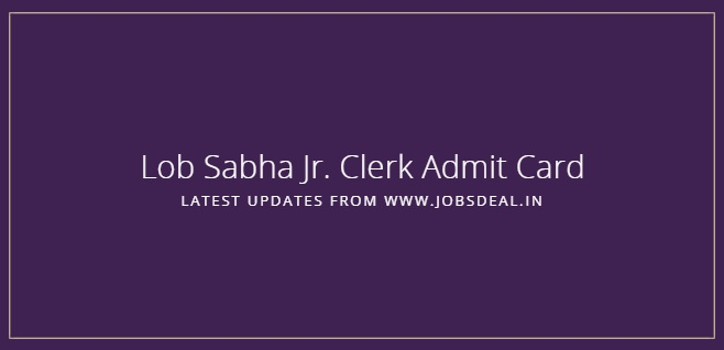 Lok Sabha Jr. Clerk Admit Card