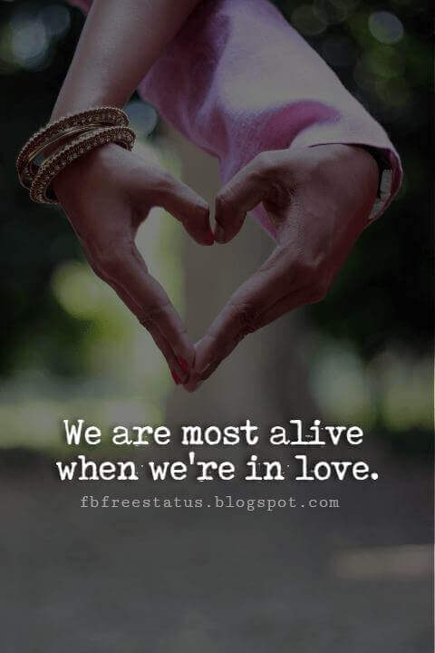 Cute Valentines Day Quotes, We are most alive when we're in love