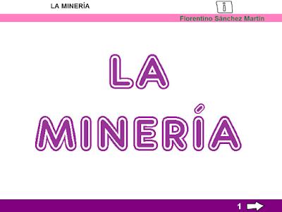 http://ceiploreto.es/sugerencias/cplosangeles.juntaextremadura.net/web/curso_3/sociales_3/mineria_3/mineria_3.html