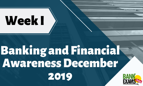 Banking and Financial Awareness December 2019: Week I
