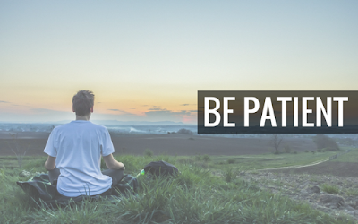Be calm and patient