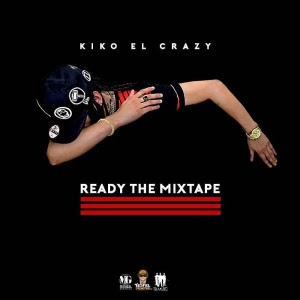 Kiko El Crazy Ready The Mixtape