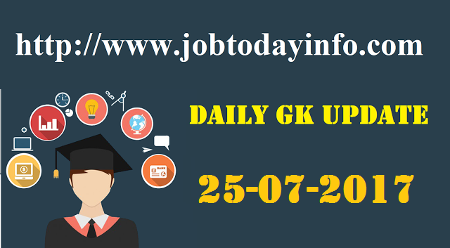 Daily GK Update 25th July 2017, Important Current Affairs