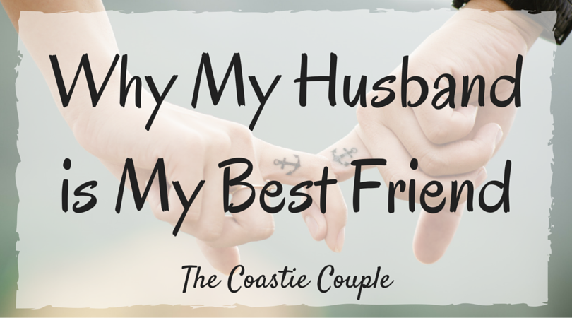 The Coastie Couple Why My Husband Is My Best Friend